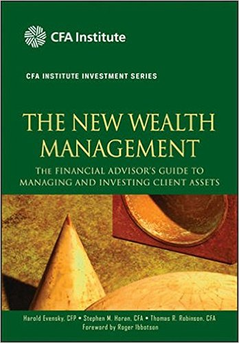 The New Wealth Management: The Financial Advisor′s Guide to Managing and Investing Client Assets