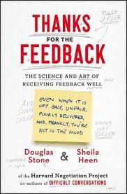 Thanks for the Feedback - The Science and Art of Receiving Feedback Well