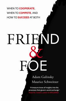 Friend and Foe : When to Cooperate, When to Compete, and How to Succeed at Both