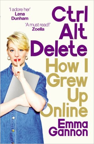 Ctrl, Alt; Delete: How I Grew Up and Stayed Sane Online Paperback – International Edition