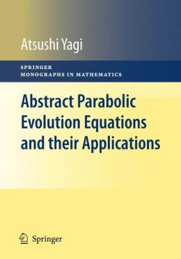 Abstract Parabolic Evolution Equations and their Applications      List Price: $129.00     ISBN: 3642046304     ISBN-13: 9783642046308     Edition: 1     Pub. Date: December 2009     Publisher: Springer Berlin Heidelberg Abstract Parabolic Evolution